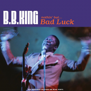 B.B. King - Nothin' But... Bad Luck (LP) (180g Blue Vinyl) (M/M) (Sealed)